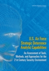 U.S. Air Force Strategic Deterrence Analytic Capabilities : An Assessment of Tools, Methods, and Approaches for the 21st Century Security Environment - eBook