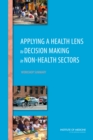 Applying a Health Lens to Decision Making in Non-Health Sectors : Workshop Summary - eBook