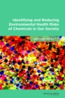 Identifying and Reducing Environmental Health Risks of Chemicals in Our Society : Workshop Summary - eBook