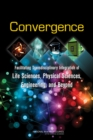 Convergence : Facilitating Transdisciplinary Integration of Life Sciences, Physical Sciences, Engineering, and Beyond - eBook
