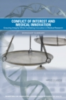 Conflict of Interest and Medical Innovation : Ensuring Integrity While Facilitating Innovation in Medical Research: Workshop Summary - eBook