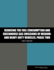 Reducing the Fuel Consumption and Greenhouse Gas Emissions of Medium- and Heavy-Duty Vehicles, Phase Two : First Report - eBook