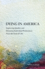 Dying in America : Improving Quality and Honoring Individual Preferences Near the End of Life - eBook