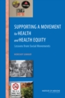 Supporting a Movement for Health and Health Equity : Lessons from Social Movements: Workshop Summary - eBook