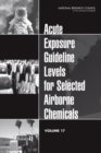 Acute Exposure Guideline Levels for Selected Airborne Chemicals : Volume 17 - eBook