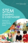STEM Learning Is Everywhere : Summary of a Convocation on Building Learning Systems - eBook