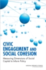 Civic Engagement and Social Cohesion : Measuring Dimensions of Social Capital to Inform Policy - eBook