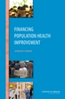 Financing Population Health Improvement : Workshop Summary - eBook