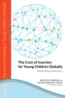 The Cost of Inaction for Young Children Globally : Workshop Summary - eBook