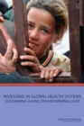 Investing in Global Health Systems : Sustaining Gains, Transforming Lives - eBook