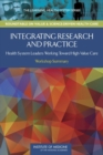 Integrating Research and Practice : Health System Leaders Working Toward High-Value Care: Workshop Summary - eBook