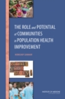 The Role and Potential of Communities in Population Health Improvement : Workshop Summary - eBook