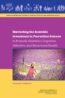 Harvesting the Scientific Investment in Prevention Science to Promote Children's Cognitive, Affective, and Behavioral Health : Workshop Summary - eBook