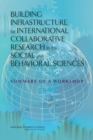 Building Infrastructure for International Collaborative Research in the Social and Behavioral Sciences : Summary of a Workshop - eBook