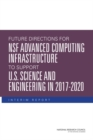 Future Directions for NSF Advanced Computing Infrastructure to Support U.S. Science and Engineering in 2017-2020 : Interim Report - eBook