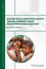 Building Health Workforce Capacity Through Community-Based Health Professional Education : Workshop Summary - eBook