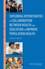 Exploring Opportunities for Collaboration Between Health and Education to Improve Population Health : Workshop Summary - eBook