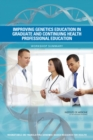 Improving Genetics Education in Graduate and Continuing Health Professional Education : Workshop Summary - eBook