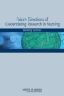 Future Directions of Credentialing Research in Nursing : Workshop Summary - eBook