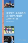 Business Engagement in Building Healthy Communities : Workshop Summary - eBook