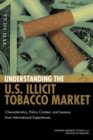 Understanding the U.S. Illicit Tobacco Market : Characteristics, Policy Context, and Lessons from International Experiences - eBook