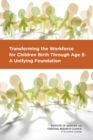 Transforming the Workforce for Children Birth Through Age 8 : A Unifying Foundation - eBook