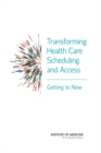 Transforming Health Care Scheduling and Access : Getting to Now - eBook