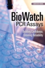 BioWatch PCR Assays : Building Confidence, Ensuring Reliability: Abbreviated Version - eBook