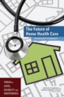 The Future of Home Health Care : Workshop Summary - eBook