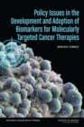 Policy Issues in the Development and Adoption of Biomarkers for Molecularly Targeted Cancer Therapies : Workshop Summary - eBook
