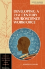 Developing a 21st Century Neuroscience Workforce : Workshop Summary - eBook