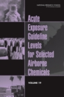 Acute Exposure Guideline Levels for Selected Airborne Chemicals : Volume 19 - eBook