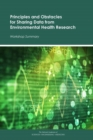 Principles and Obstacles for Sharing Data from Environmental Health Research : Workshop Summary - eBook