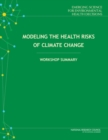 Modeling the Health Risks of Climate Change : Workshop Summary - eBook