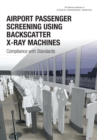 Airport Passenger Screening Using Backscatter X-Ray Machines : Compliance with Standards - eBook