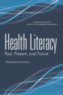 Health Literacy : Past, Present, and Future: Workshop Summary - eBook