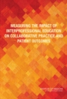 Measuring the Impact of Interprofessional Education on Collaborative Practice and Patient Outcomes - eBook