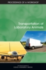 Transportation of Laboratory Animals : Proceedings of a Workshop - eBook