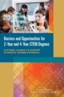 Barriers and Opportunities for 2-Year and 4-Year STEM Degrees : Systemic Change to Support Students' Diverse Pathways - eBook