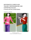 Mathematics Curriculum, Teacher Professionalism, and Supporting Policies in Korea and the United States : Summary of a Workshop - eBook