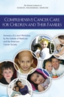 Comprehensive Cancer Care for Children and Their Families : Summary of a Joint Workshop by the Institute of Medicine and the American Cancer Society - eBook