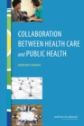 Collaboration Between Health Care and Public Health : Workshop Summary - eBook