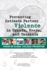 Preventing Intimate Partner Violence in Uganda, Kenya, and Tanzania : Summary of a Joint Workshop by the Institute of Medicine, the National Research Council, and the Uganda National Academy of Scienc - eBook