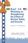 Brazil-U.S. Workshop on Strengthening the Culture of Nuclear Safety and Security : Summary of a Workshop - eBook