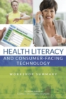 Health Literacy and Consumer-Facing Technology : Workshop Summary - eBook