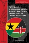 Providing Sustainable Mental and Neurological Health Care in Ghana and Kenya : Workshop Summary - eBook