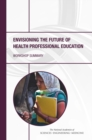 Envisioning the Future of Health Professional Education : Workshop Summary - eBook