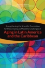 Strengthening the Scientific Foundation for Policymaking to Meet the Challenges of Aging in Latin America and the Caribbean : Summary of a Workshop - eBook