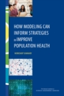 How Modeling Can Inform Strategies to Improve Population Health : Workshop Summary - eBook