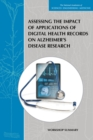 Assessing the Impact of Applications of Digital Health Records on Alzheimer's Disease Research : Workshop Summary - eBook
